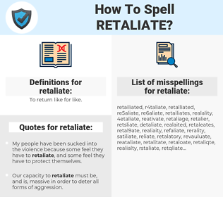 retaliate, spellcheck retaliate, how to spell retaliate, how do you spell retaliate, correct spelling for retaliate