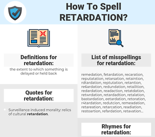 retardation, spellcheck retardation, how to spell retardation, how do you spell retardation, correct spelling for retardation