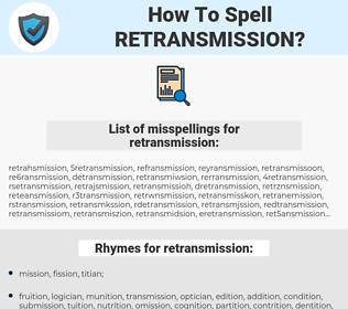 retransmission, spellcheck retransmission, how to spell retransmission, how do you spell retransmission, correct spelling for retransmission