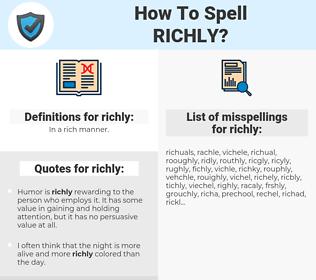 richly, spellcheck richly, how to spell richly, how do you spell richly, correct spelling for richly