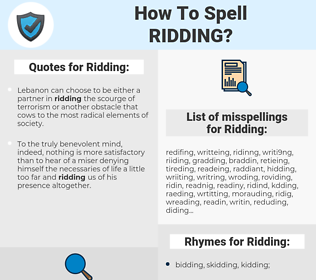 Ridding, spellcheck Ridding, how to spell Ridding, how do you spell Ridding, correct spelling for Ridding