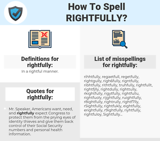 rightfully, spellcheck rightfully, how to spell rightfully, how do you spell rightfully, correct spelling for rightfully
