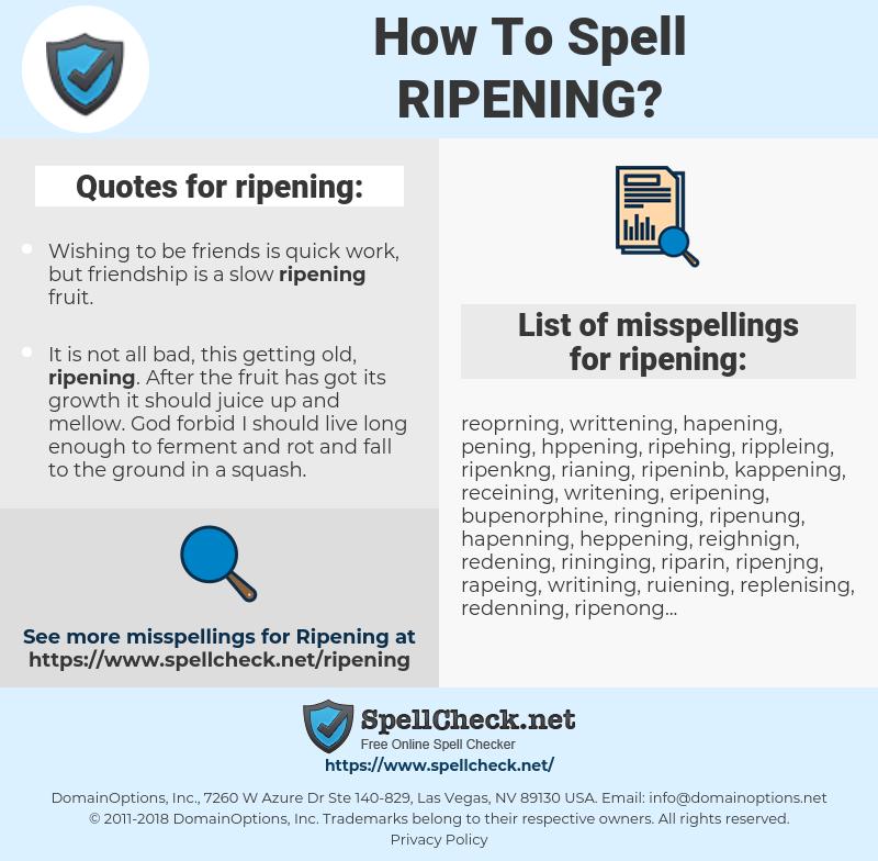 ripening, spellcheck ripening, how to spell ripening, how do you spell ripening, correct spelling for ripening