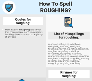roughing, spellcheck roughing, how to spell roughing, how do you spell roughing, correct spelling for roughing