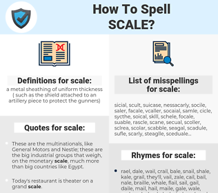 scale, spellcheck scale, how to spell scale, how do you spell scale, correct spelling for scale