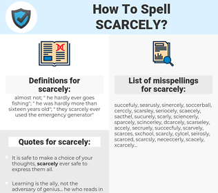 scarcely, spellcheck scarcely, how to spell scarcely, how do you spell scarcely, correct spelling for scarcely
