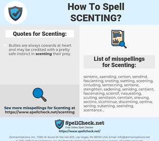 Scenting, spellcheck Scenting, how to spell Scenting, how do you spell Scenting, correct spelling for Scenting