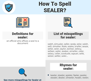 sealer, spellcheck sealer, how to spell sealer, how do you spell sealer, correct spelling for sealer
