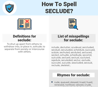 seclude, spellcheck seclude, how to spell seclude, how do you spell seclude, correct spelling for seclude