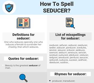 seducer, spellcheck seducer, how to spell seducer, how do you spell seducer, correct spelling for seducer