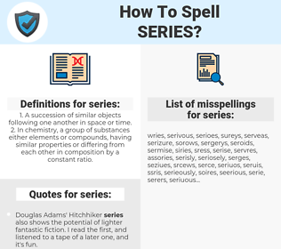 series, spellcheck series, how to spell series, how do you spell series, correct spelling for series