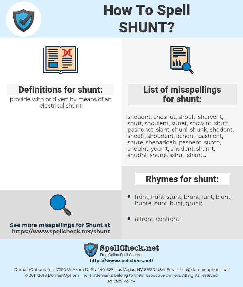 shunt, spellcheck shunt, how to spell shunt, how do you spell shunt, correct spelling for shunt
