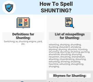 Shunting, spellcheck Shunting, how to spell Shunting, how do you spell Shunting, correct spelling for Shunting