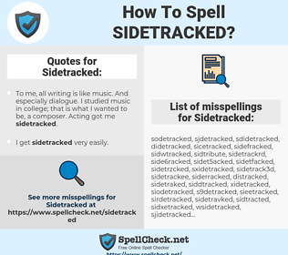 Sidetracked, spellcheck Sidetracked, how to spell Sidetracked, how do you spell Sidetracked, correct spelling for Sidetracked
