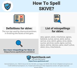 skive, spellcheck skive, how to spell skive, how do you spell skive, correct spelling for skive