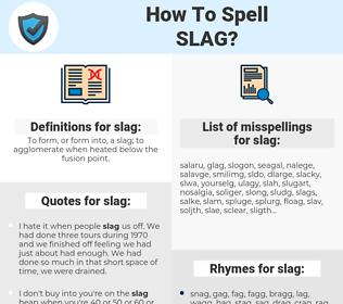 slag, spellcheck slag, how to spell slag, how do you spell slag, correct spelling for slag