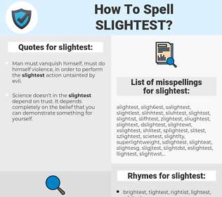slightest, spellcheck slightest, how to spell slightest, how do you spell slightest, correct spelling for slightest