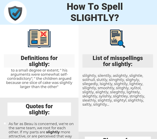 slightly, spellcheck slightly, how to spell slightly, how do you spell slightly, correct spelling for slightly