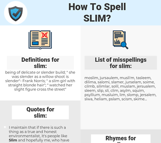 slim, spellcheck slim, how to spell slim, how do you spell slim, correct spelling for slim