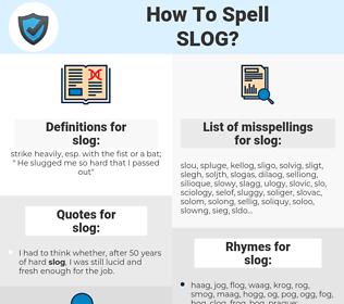 slog, spellcheck slog, how to spell slog, how do you spell slog, correct spelling for slog