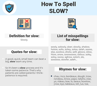 slow, spellcheck slow, how to spell slow, how do you spell slow, correct spelling for slow