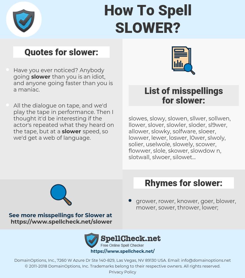 slower, spellcheck slower, how to spell slower, how do you spell slower, correct spelling for slower