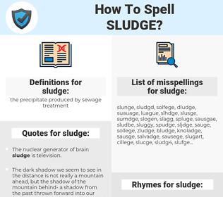 sludge, spellcheck sludge, how to spell sludge, how do you spell sludge, correct spelling for sludge