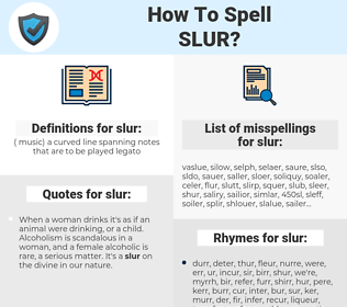 slur, spellcheck slur, how to spell slur, how do you spell slur, correct spelling for slur