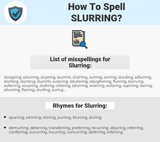 Slurring, spellcheck Slurring, how to spell Slurring, how do you spell Slurring, correct spelling for Slurring