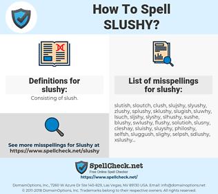 slushy, spellcheck slushy, how to spell slushy, how do you spell slushy, correct spelling for slushy