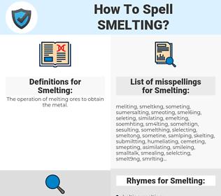 Smelting, spellcheck Smelting, how to spell Smelting, how do you spell Smelting, correct spelling for Smelting