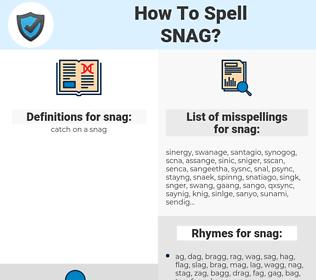snag, spellcheck snag, how to spell snag, how do you spell snag, correct spelling for snag