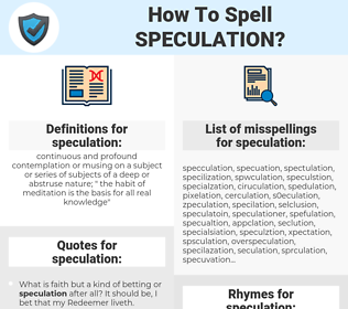 speculation, spellcheck speculation, how to spell speculation, how do you spell speculation, correct spelling for speculation