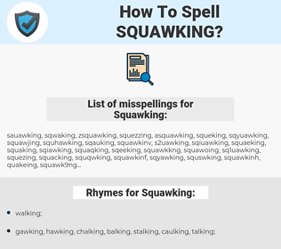 Squawking, spellcheck Squawking, how to spell Squawking, how do you spell Squawking, correct spelling for Squawking