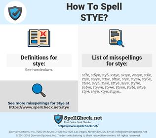 stye, spellcheck stye, how to spell stye, how do you spell stye, correct spelling for stye