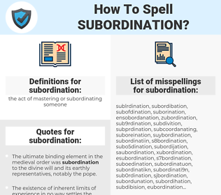 subordination, spellcheck subordination, how to spell subordination, how do you spell subordination, correct spelling for subordination