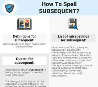 subsequent, spellcheck subsequent, how to spell subsequent, how do you spell subsequent, correct spelling for subsequent