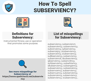 Subserviency, spellcheck Subserviency, how to spell Subserviency, how do you spell Subserviency, correct spelling for Subserviency