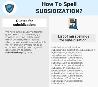 subsidization, spellcheck subsidization, how to spell subsidization, how do you spell subsidization, correct spelling for subsidization