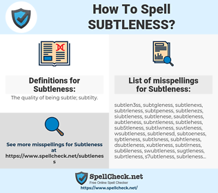 Subtleness, spellcheck Subtleness, how to spell Subtleness, how do you spell Subtleness, correct spelling for Subtleness
