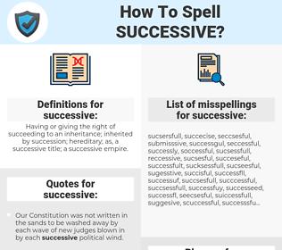 successive, spellcheck successive, how to spell successive, how do you spell successive, correct spelling for successive