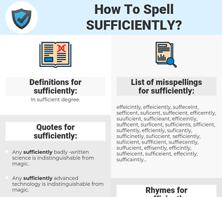 sufficiently, spellcheck sufficiently, how to spell sufficiently, how do you spell sufficiently, correct spelling for sufficiently