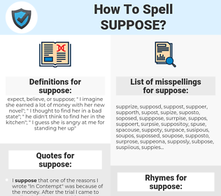 suppose, spellcheck suppose, how to spell suppose, how do you spell suppose, correct spelling for suppose
