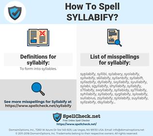 syllabify, spellcheck syllabify, how to spell syllabify, how do you spell syllabify, correct spelling for syllabify