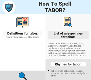 tabor, spellcheck tabor, how to spell tabor, how do you spell tabor, correct spelling for tabor