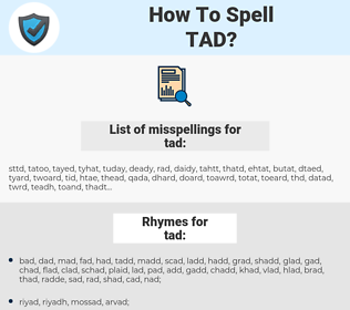 tad, spellcheck tad, how to spell tad, how do you spell tad, correct spelling for tad