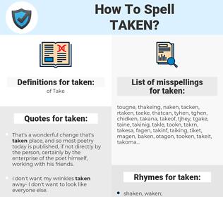 taken, spellcheck taken, how to spell taken, how do you spell taken, correct spelling for taken