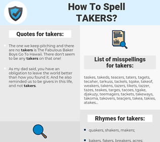 takers, spellcheck takers, how to spell takers, how do you spell takers, correct spelling for takers