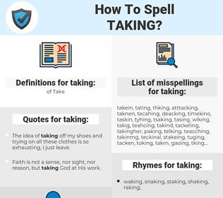 taking, spellcheck taking, how to spell taking, how do you spell taking, correct spelling for taking