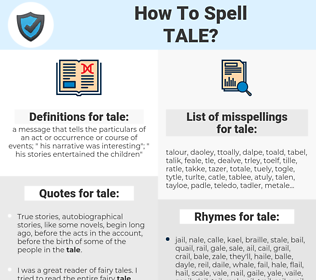 tale, spellcheck tale, how to spell tale, how do you spell tale, correct spelling for tale